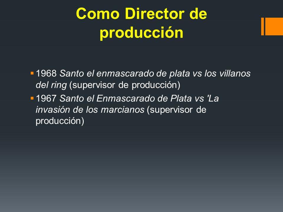 Como Director de producción 1968 Santo el enmascarado de plata vs los villanos del ring (supervisor de producción) 1967 Santo el Enmascarado de Plata