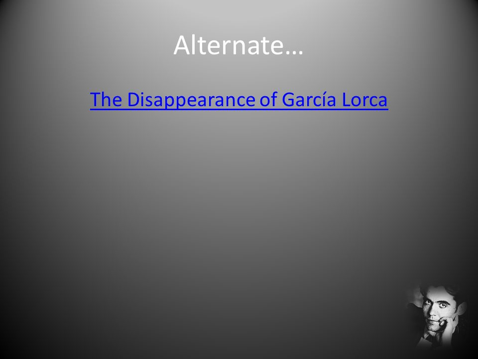 Alternate… The Disappearance of García Lorca