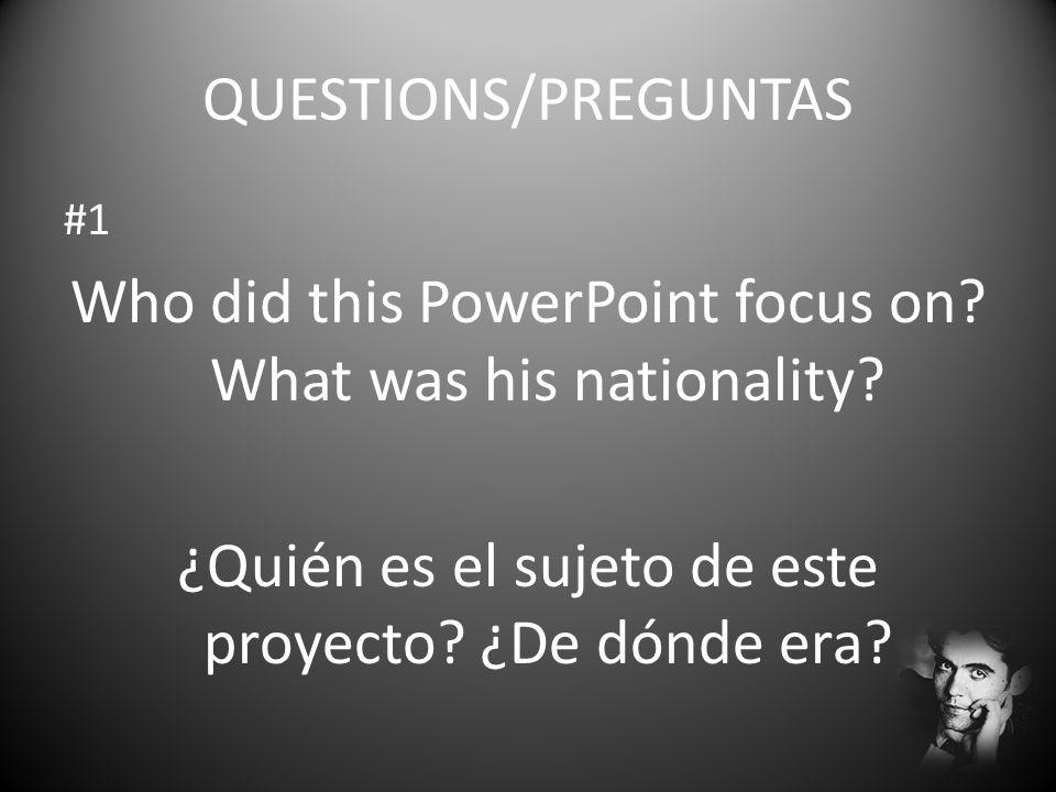 QUESTIONS/PREGUNTAS #1 Who did this PowerPoint focus on? What was his nationality? ¿Quién es el sujeto de este proyecto? ¿De dónde era?