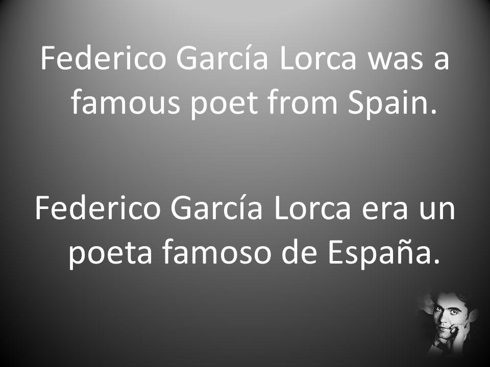 Federico García Lorca was a famous poet from Spain. Federico García Lorca era un poeta famoso de España.