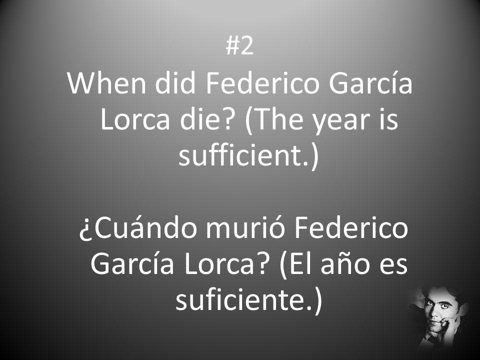 #2 When did Federico García Lorca die? (The year is sufficient.) ¿Cuándo murió Federico García Lorca? (El año es suficiente.)