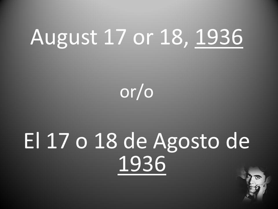 August 17 or 18, 1936 or/o El 17 o 18 de Agosto de 1936
