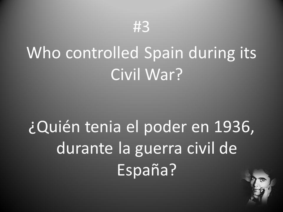 #3 Who controlled Spain during its Civil War? ¿Quién tenia el poder en 1936, durante la guerra civil de España?