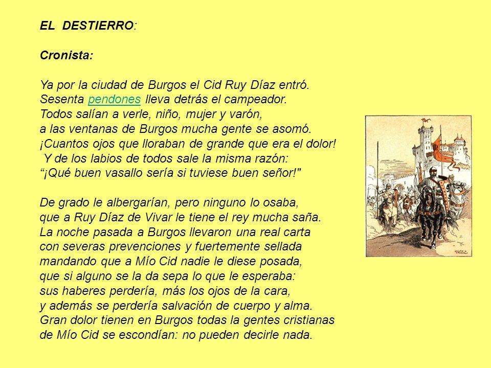 EL DESTIERRO: Cronista: Ya por la ciudad de Burgos el Cid Ruy Díaz entró.