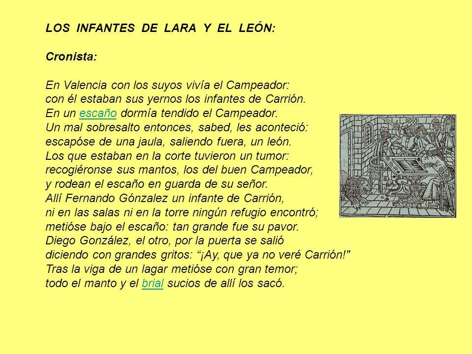 LOS INFANTES DE LARA Y EL LEÓN: Cronista: En Valencia con los suyos vivía el Campeador: con él estaban sus yernos los infantes de Carrión.