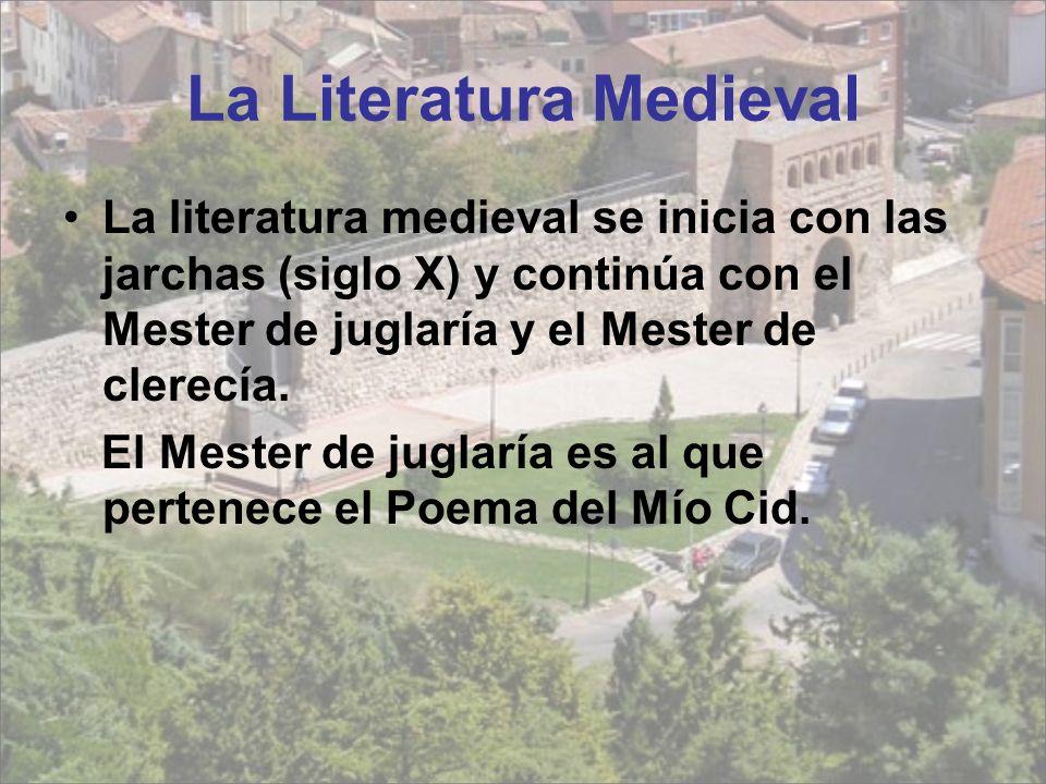 La Literatura Medieval La literatura medieval se inicia con las jarchas (siglo X) y continúa con el Mester de juglaría y el Mester de clerecía.