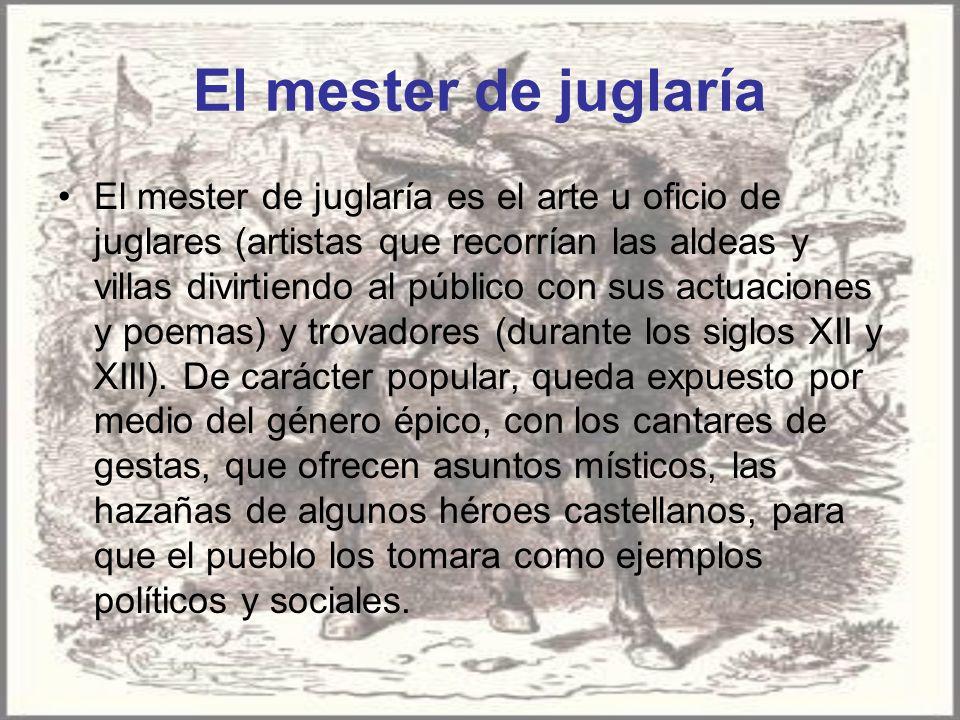 El mester de juglaría El mester de juglaría es el arte u oficio de juglares (artistas que recorrían las aldeas y villas divirtiendo al público con sus actuaciones y poemas) y trovadores (durante los siglos XII y XIII).