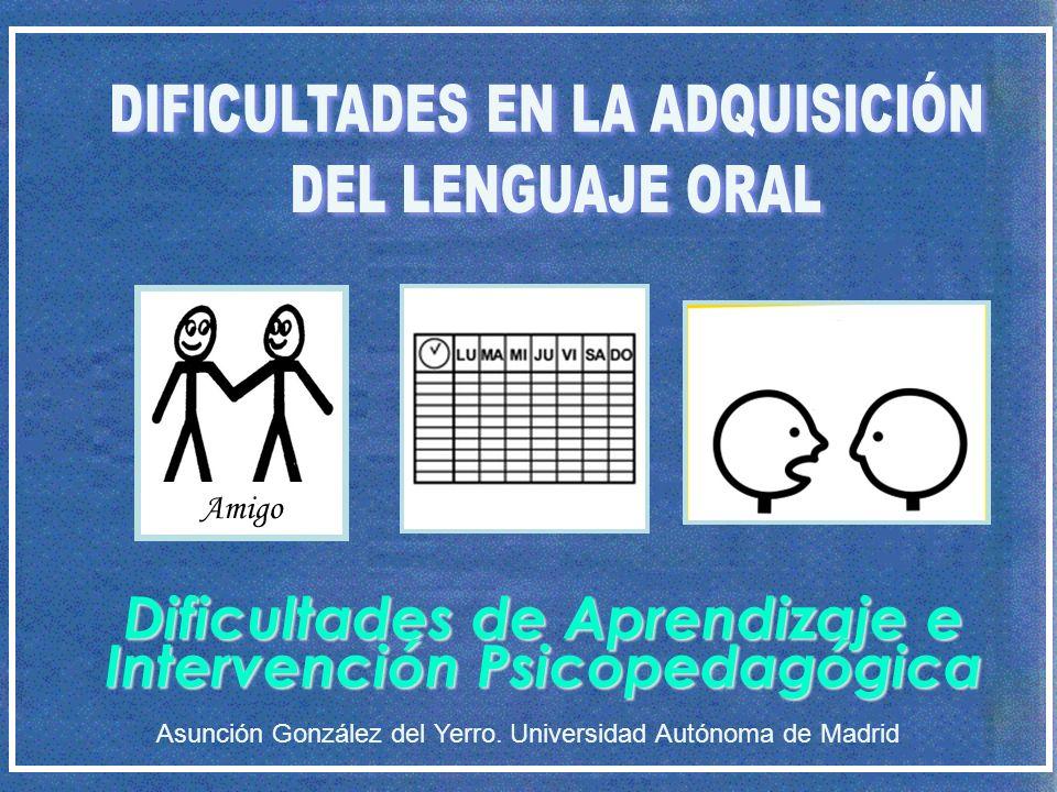Dificultades de Aprendizaje e Intervención Psicopedagógica Asunción González del Yerro. Universidad Autónoma de Madrid Amigo