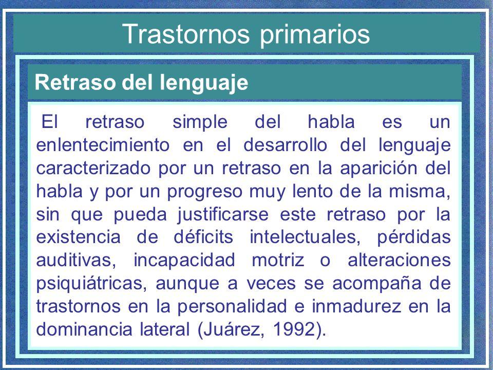 Retraso del lenguaje Trastornos primarios El retraso simple del habla es un enlentecimiento en el desarrollo del lenguaje caracterizado por un retraso