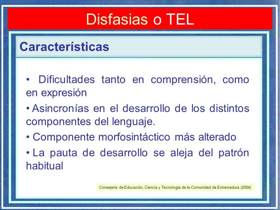 Características Disfasias o TEL Dificultades tanto en comprensión, como en expresión Asincronías en el desarrollo de los distintos componentes del len