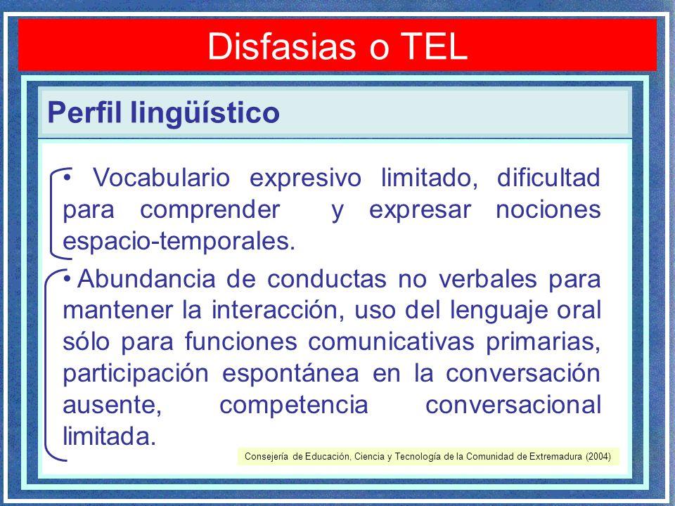 Perfil lingüístico Disfasias o TEL Vocabulario expresivo limitado, dificultad para comprender y expresar nociones espacio-temporales. Abundancia de co
