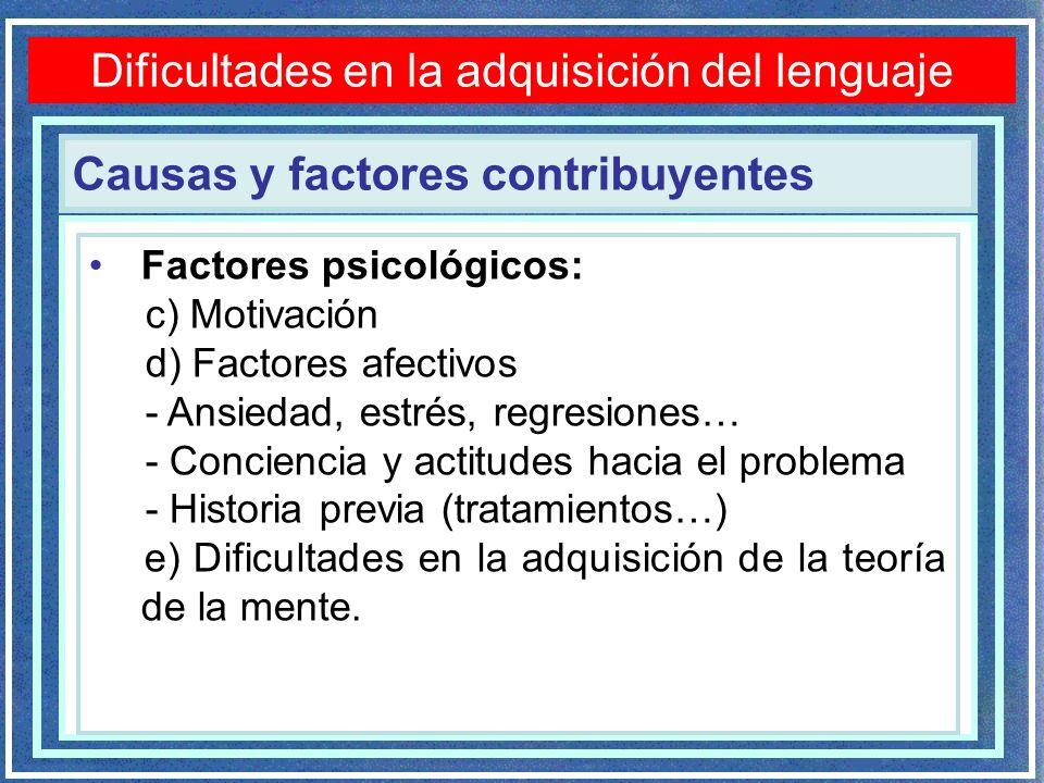 Causas y factores contribuyentes Dificultades en la adquisición del lenguaje Factores psicológicos: c) Motivación d) Factores afectivos - Ansiedad, es