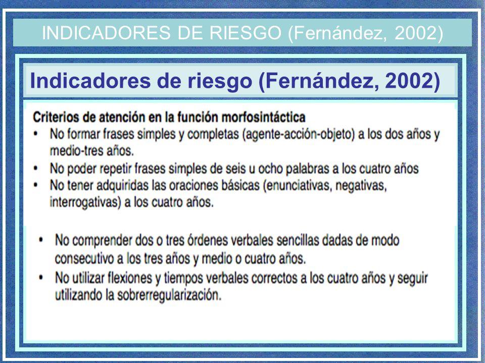 Indicadores de riesgo (Fernández, 2002) INDICADORES DE RIESGO (Fernández, 2002)
