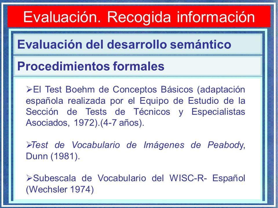 Evaluación. Recogida información Evaluación del desarrollo semántico Procedimientos formales El Test Boehm de Conceptos Básicos (adaptación española r