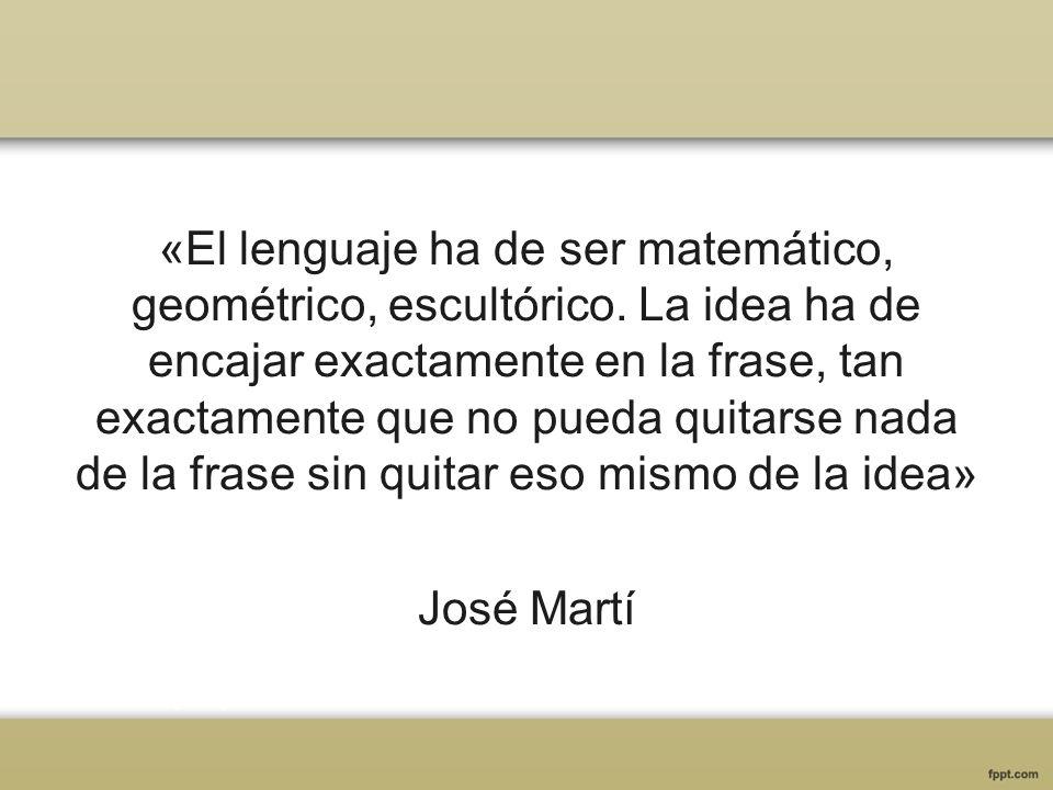 «El lenguaje ha de ser matemático, geométrico, escultórico. La idea ha de encajar exactamente en la frase, tan exactamente que no pueda quitarse nada