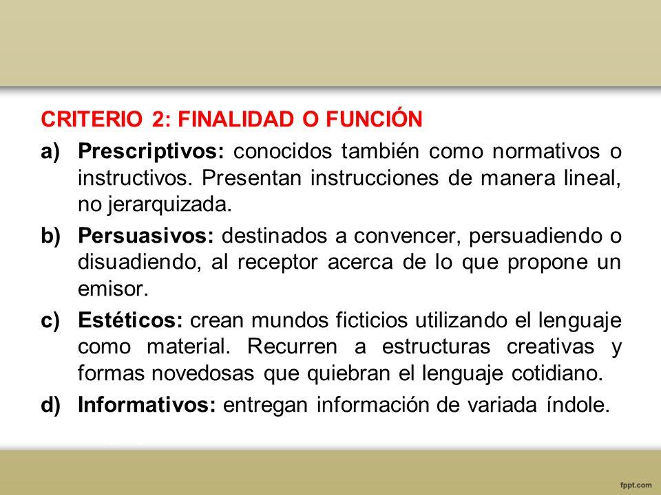 CRITERIO 2: FINALIDAD O FUNCIÓN a)Prescriptivos: conocidos también como normativos o instructivos. Presentan instrucciones de manera lineal, no jerarq