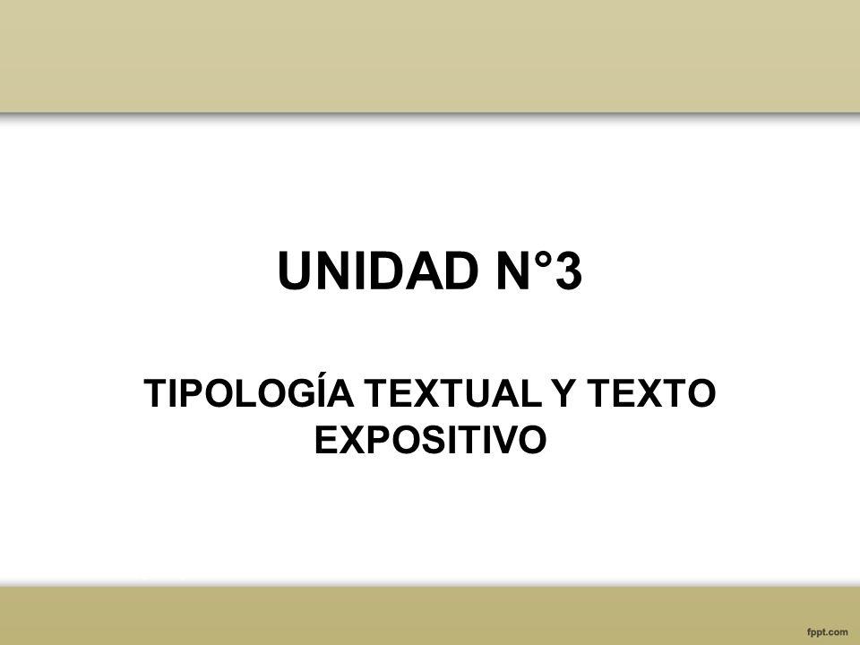 UNIDAD N°3 TIPOLOGÍA TEXTUAL Y TEXTO EXPOSITIVO