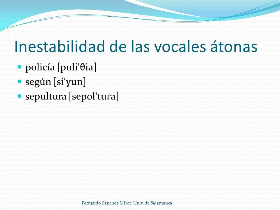 Inestabilidad de las vocales átonas policía [puli ˈ θia] según [si ˈɣ un] sepultura [sepol ˈ tu ɾ a] Fernando Sánchez Miret.
