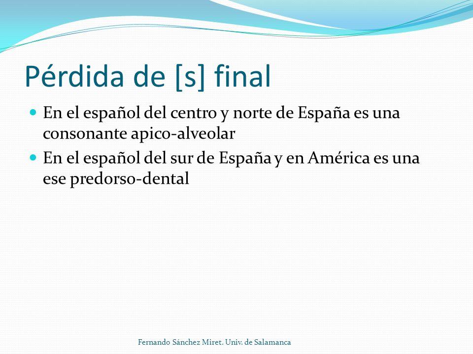 Pérdida de [s] final En el español del centro y norte de España es una consonante apico-alveolar En el español del sur de España y en América es una ese predorso-dental Fernando Sánchez Miret.