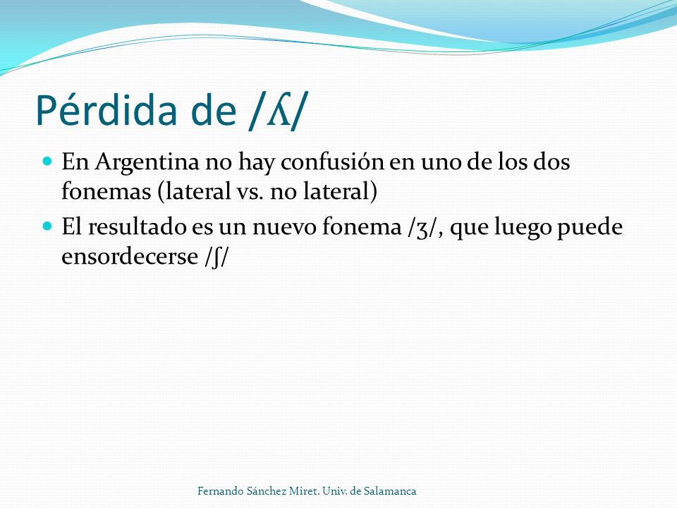 Pérdida de / ʎ / En Argentina no hay confusión en uno de los dos fonemas (lateral vs.