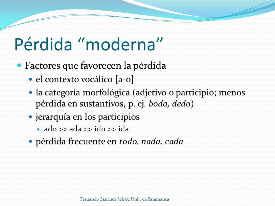 Pérdida moderna Factores que favorecen la pérdida el contexto vocálico [a-o] la categoría morfológica (adjetivo o participio; menos pérdida en sustantivos, p.