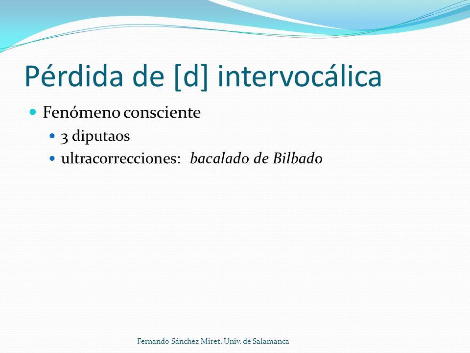 Pérdida de [d] intervocálica Fenómeno consciente 3 diputaos ultracorrecciones: bacalado de Bilbado Fernando Sánchez Miret.
