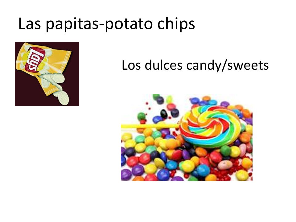 Las papitas-potato chips Los dulces candy/sweets