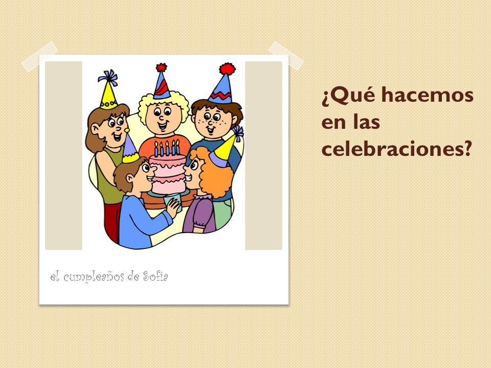 ¿Qué hacemos en las celebraciones? el cumpleaños de Sofía