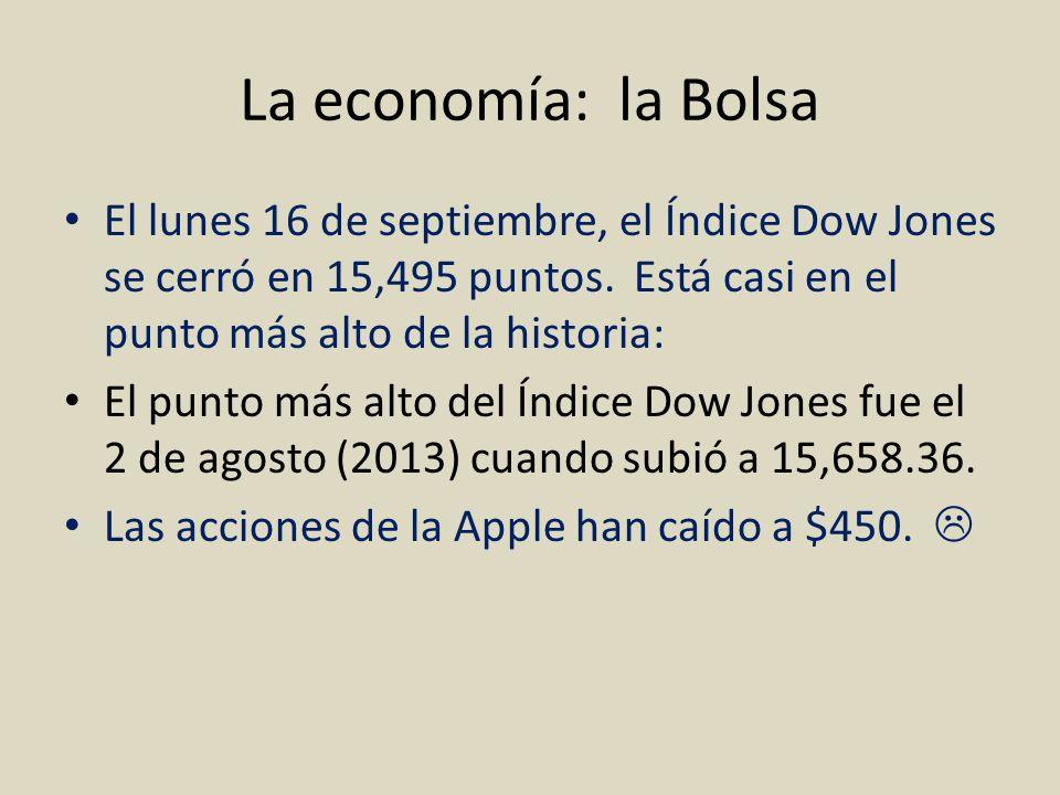La economía: la Bolsa El lunes 16 de septiembre, el Índice Dow Jones se cerró en 15,495 puntos. Está casi en el punto más alto de la historia: El punt