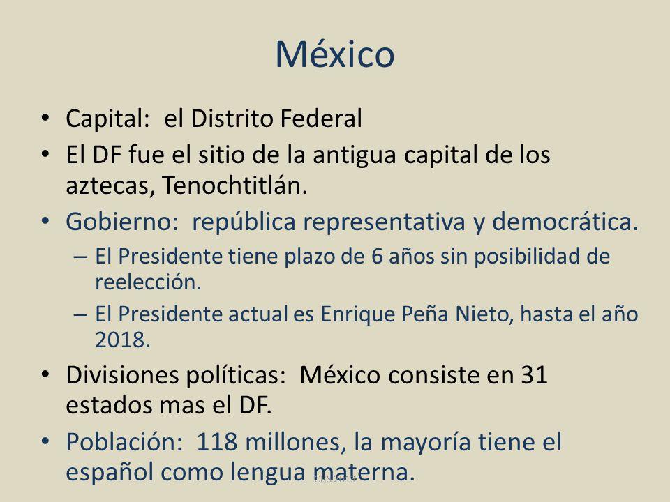 México Capital: el Distrito Federal El DF fue el sitio de la antigua capital de los aztecas, Tenochtitlán. Gobierno: república representativa y democr