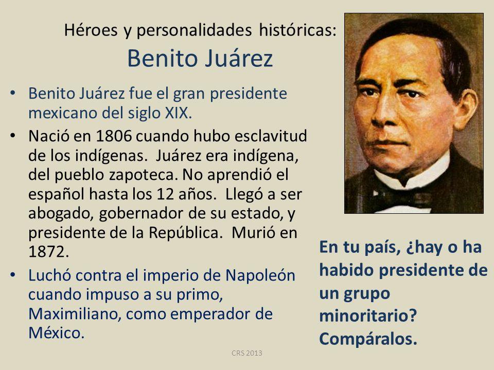 Héroes y personalidades históricas: Benito Juárez Benito Juárez fue el gran presidente mexicano del siglo XIX. Nació en 1806 cuando hubo esclavitud de