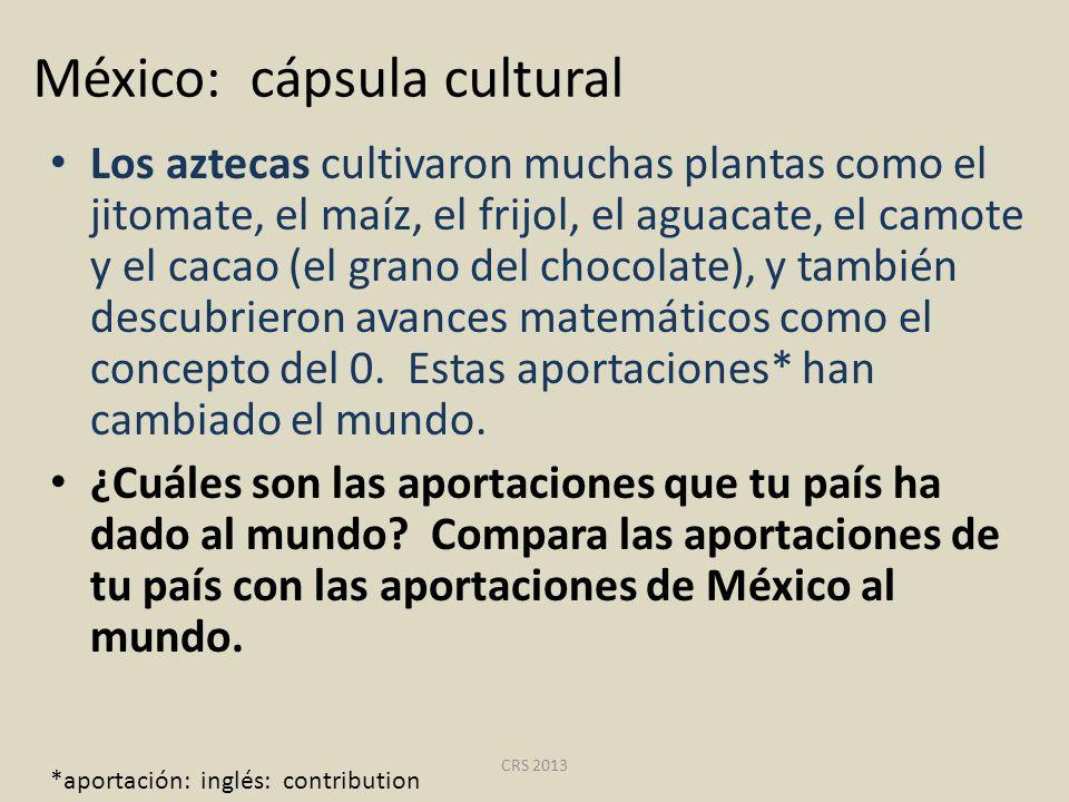 México: cápsula cultural Los aztecas cultivaron muchas plantas como el jitomate, el maíz, el frijol, el aguacate, el camote y el cacao (el grano del c