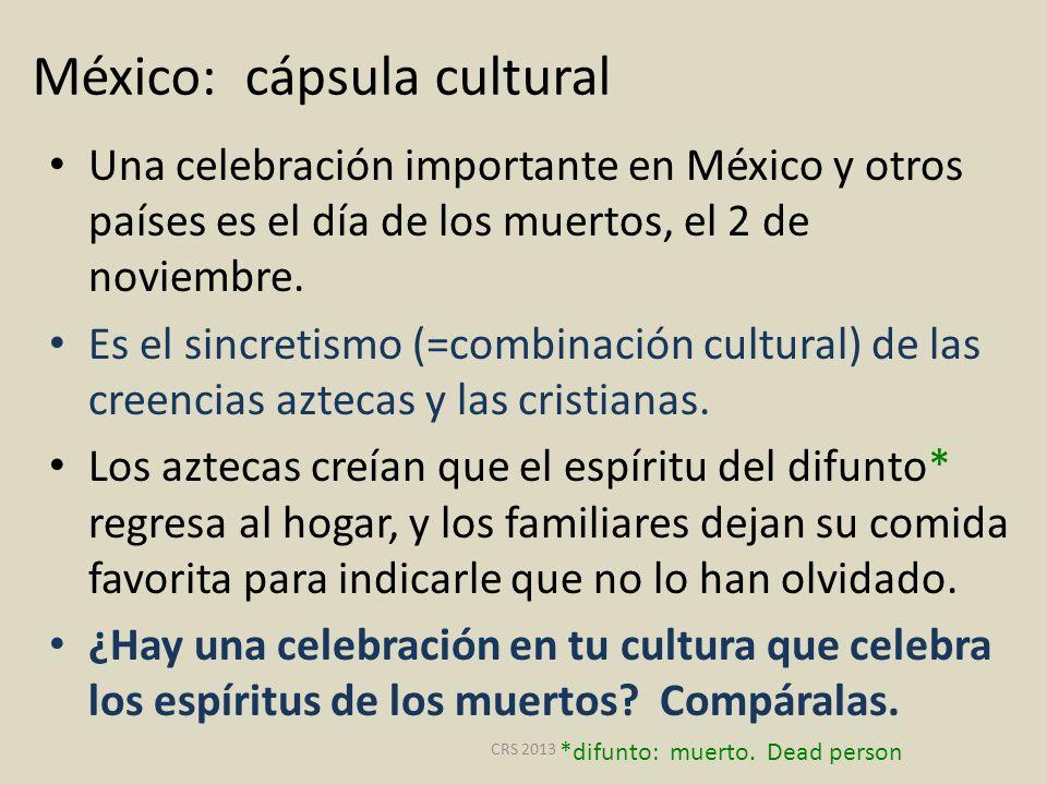 México: cápsula cultural Una celebración importante en México y otros países es el día de los muertos, el 2 de noviembre. Es el sincretismo (=combinac