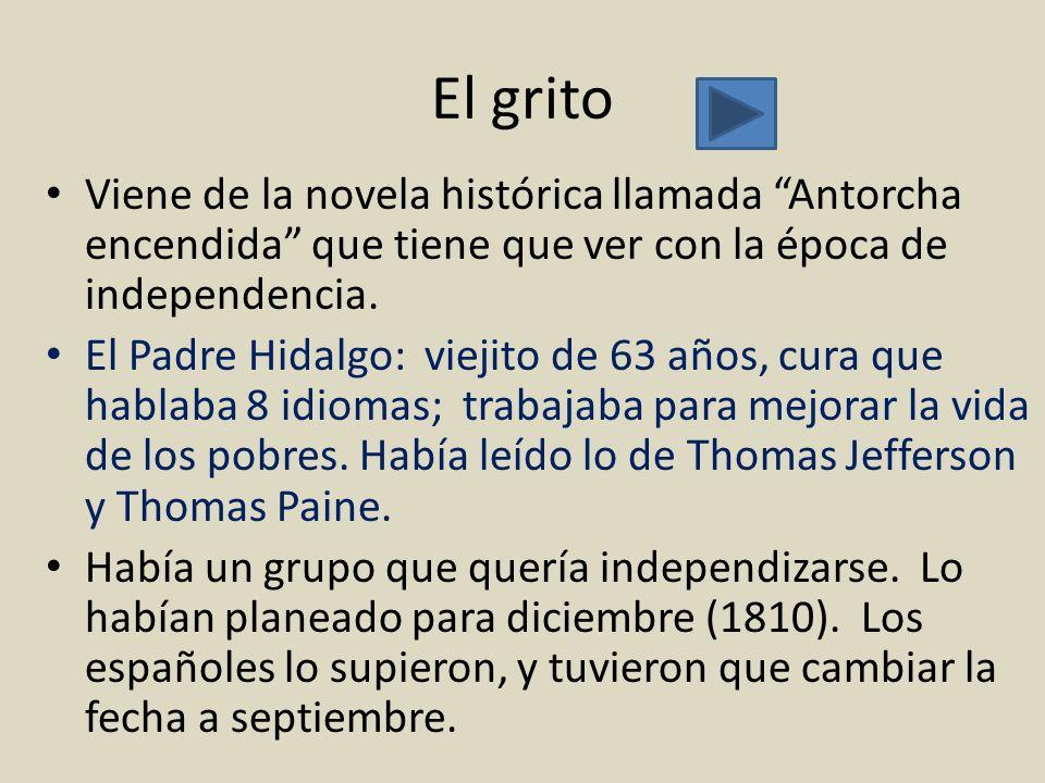 El grito Viene de la novela histórica llamada Antorcha encendida que tiene que ver con la época de independencia. El Padre Hidalgo: viejito de 63 años