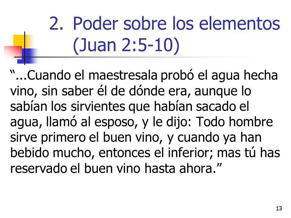 13...Cuando el maestresala probó el agua hecha vino, sin saber él de dónde era, aunque lo sabían los sirvientes que habían sacado el agua, llamó al es