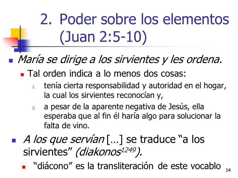 14 María se dirige a los sirvientes y les ordena. Tal orden indica a lo menos dos cosas: 1. tenía cierta responsabilidad y autoridad en el hogar, la c