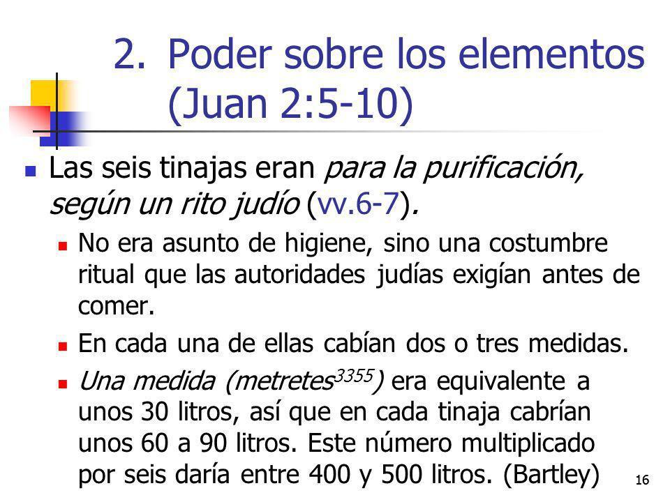 16 Las seis tinajas eran para la purificación, según un rito judío (vv.6-7). No era asunto de higiene, sino una costumbre ritual que las autoridades j