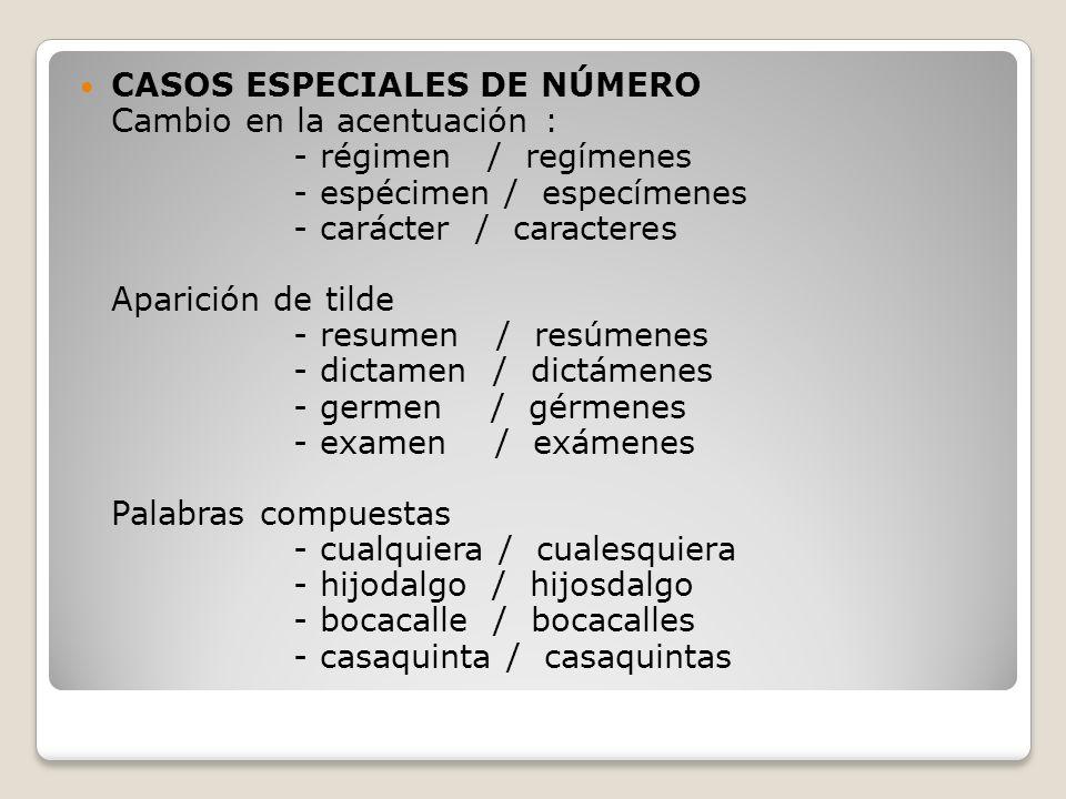 CASOS ESPECIALES DE NÚMERO Cambio en la acentuación : - régimen / regímenes - espécimen / especímenes - carácter / caracteres Aparición de tilde - res