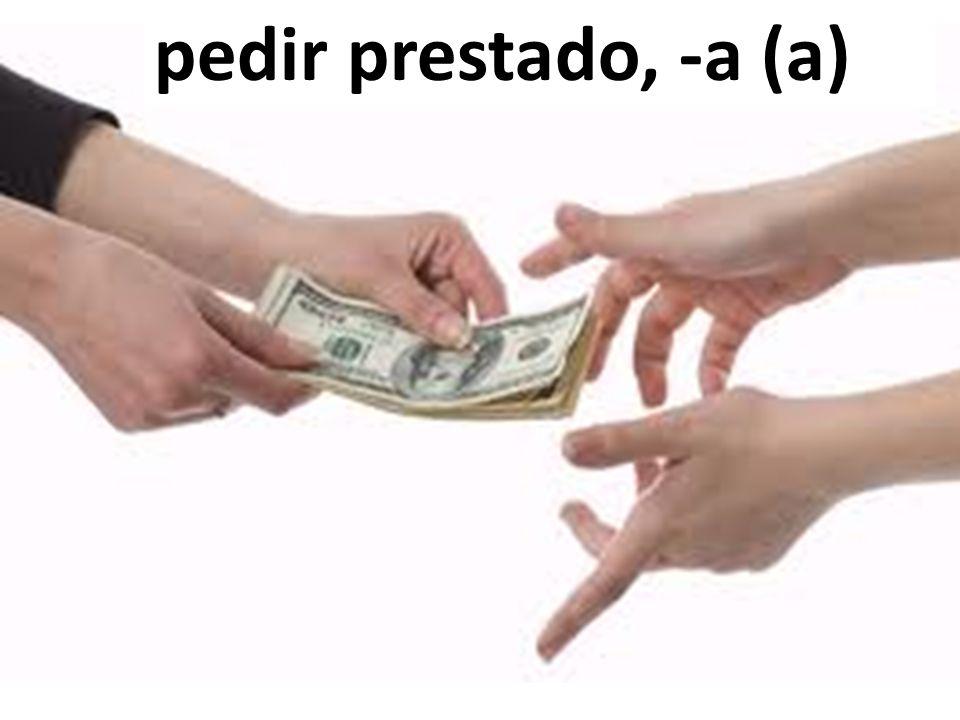 pedir prestado, -a (a)