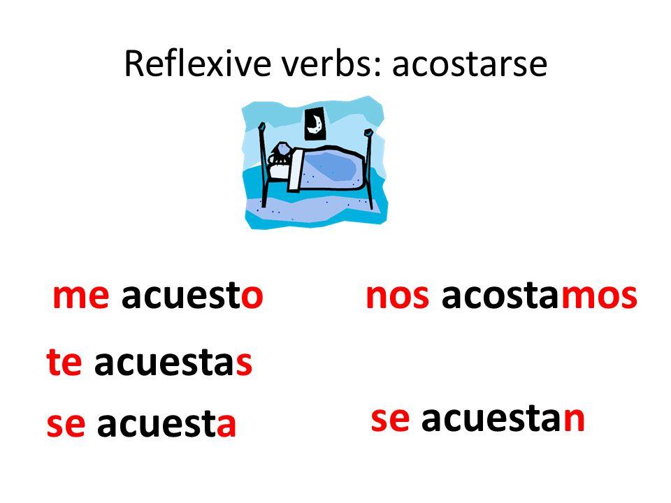 Reflexive verbs: acostarse me acuesto te acuestas se acuesta nos acostamos se acuestan
