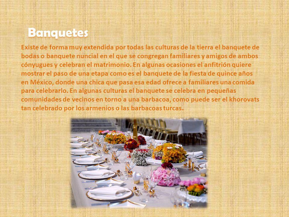 Banquetes Existe de forma muy extendida por todas las culturas de la tierra el banquete de bodas o banquete nuncial en el que se congregan familiares