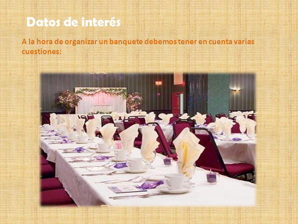 A la hora de organizar un banquete debemos tener en cuenta varias cuestiones: Datos de interés