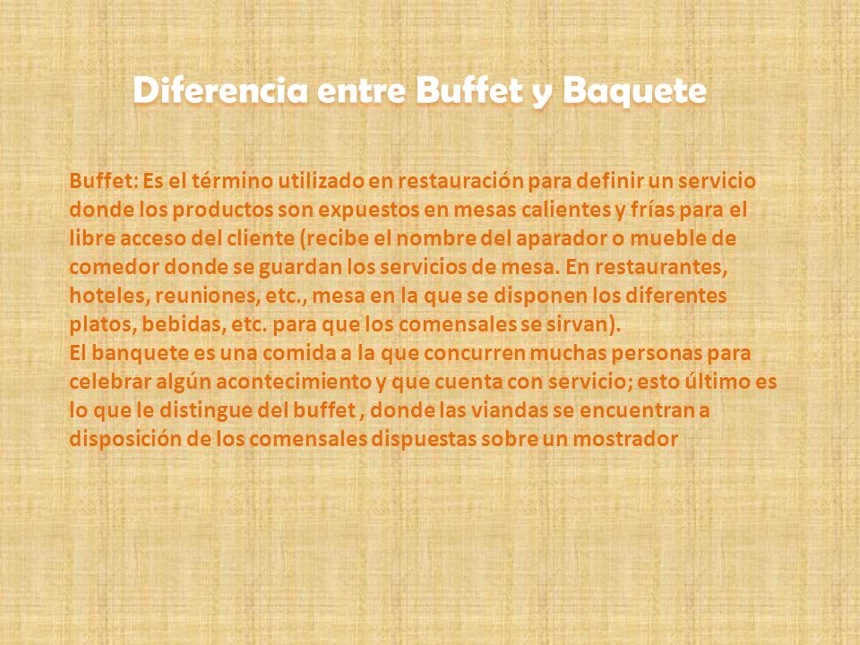 Buffet: Es el término utilizado en restauración para definir un servicio donde los productos son expuestos en mesas calientes y frías para el libre ac