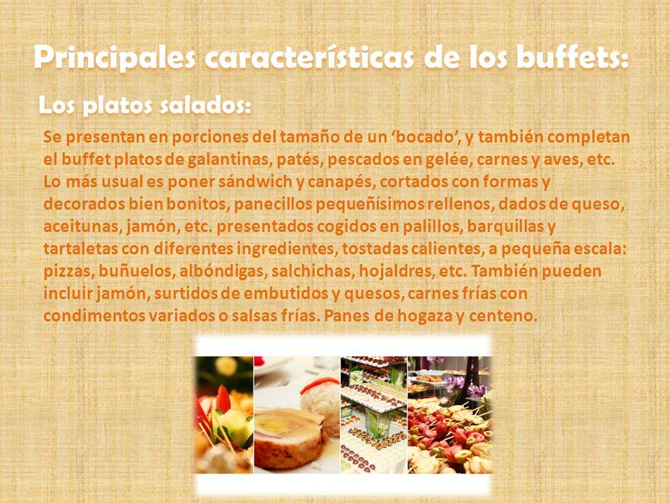 Se presentan en porciones del tamaño de un bocado, y también completan el buffet platos de galantinas, patés, pescados en gelée, carnes y aves, etc. L