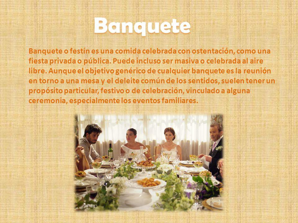 Banquete Banquete o festín es una comida celebrada con ostentación, como una fiesta privada o pública. Puede incluso ser masiva o celebrada al aire li
