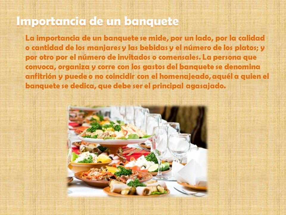 La importancia de un banquete se mide, por un lado, por la calidad o cantidad de los manjares y las bebidas y el número de los platos; y por otro por
