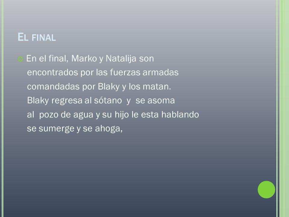 E L FINAL En el final, Marko y Natalija son encontrados por las fuerzas armadas comandadas por Blaky y los matan.