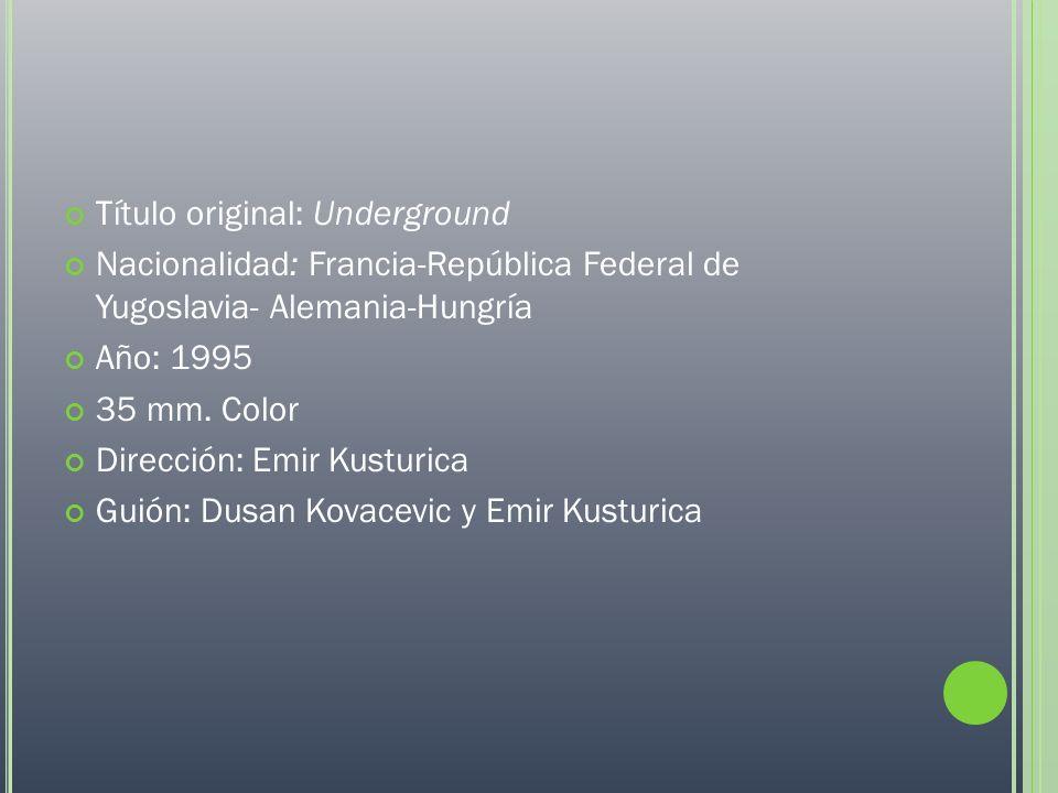 Título original: Underground Nacionalidad: Francia-República Federal de Yugoslavia- Alemania-Hungría Año: 1995 35 mm. Color Dirección: Emir Kusturica