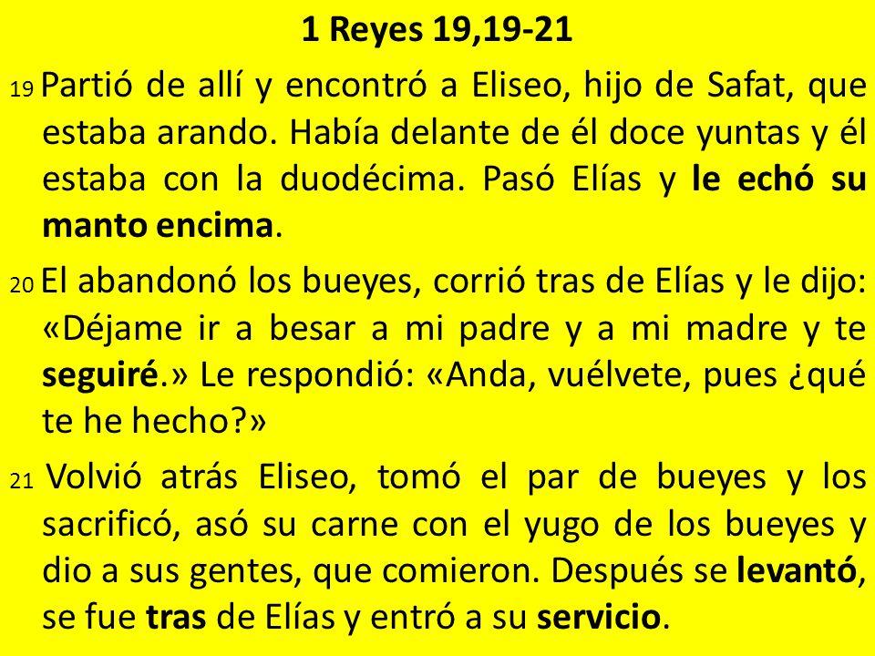 1 Reyes 19,19-21 19 Partió de allí y encontró a Eliseo, hijo de Safat, que estaba arando.