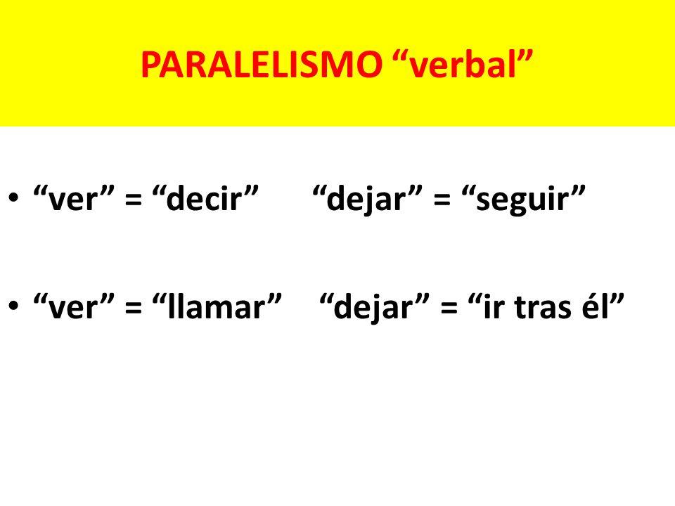 PARALELISMO verbal ver = decir dejar = seguir ver = llamar dejar = ir tras él